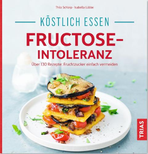 Köstlich essen bei Fructoseintoleranz von Thilo Schleip, TRIAS Verlag 2020