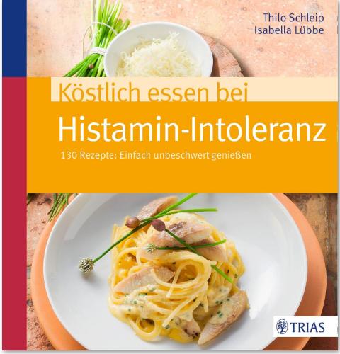 Köstlich essen bei Histaminintoleranz von Thilo Schleip, TRIAS Verlag 2020